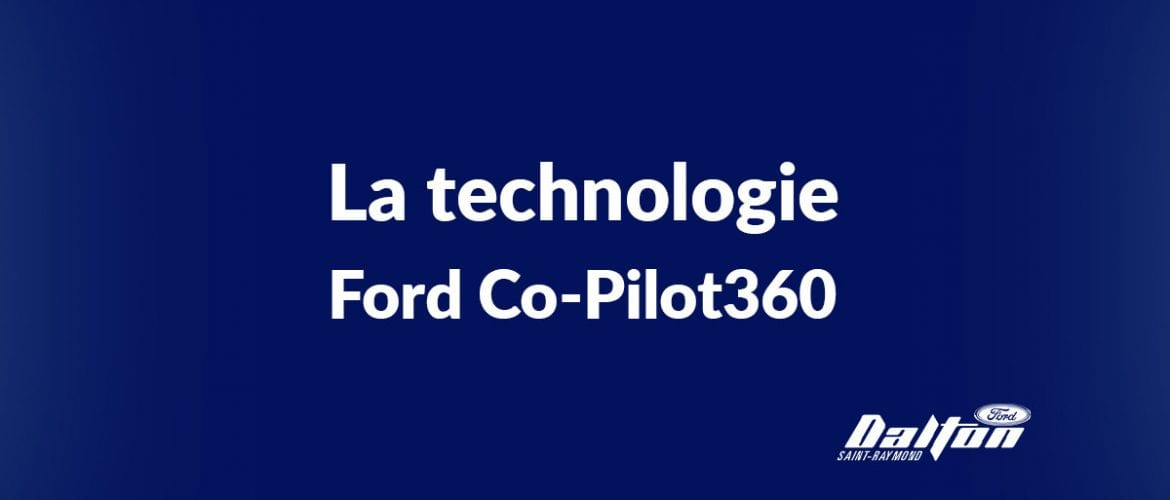 La technologie Ford Co-Pilot360 : quand la sécurité prime!